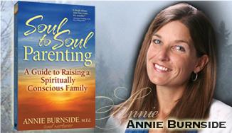 Soul to Soul Parenting: A Guide to Raising a Spiritually Conscious Family Annie Burnside